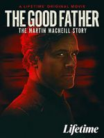 Watch The Good Father: The Martin MacNeill Story Zmovies